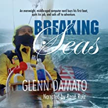 Breaking Seas: An Overweight, Middle-Aged Computer Nerd Buys His First Boat, Quits His Job, and Sails Off to Adventure (       UNABRIDGED) by Glenn Damato Narrated by René Ruiz