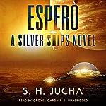 Espero: A Silver Ships Novel | S. H. Jucha