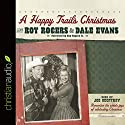A Happy Trails Christmas Audiobook by Roy Rogers, Dale Evans, Roy Rogers, Jr. (foreword) Narrated by Joe Geoffrey