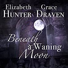 Beneath a Waning Moon: A Duo of Gothic Romances Audiobook by Elizabeth Hunter, Grace Draven Narrated by Gabrielle Baker