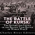 The Battle of Kursk: The History and Legacy of the Biggest Tank Battle of World War II Audiobook by  Charles River Editors Narrated by David Zarbock