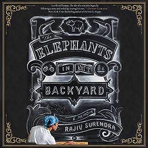 The Elephants in My Backyard: A Memoir Hörbuch von Rajiv Surendra Gesprochen von: Rajiv Surendra