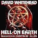 Hell on Earth Audiobook by David Whitehead Narrated by Quintin W. Allen