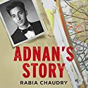 Adnan's Story: The Case That Inspired the Podcast Phenomenon Serial Audiobook by Rabia Chaudry Narrated by Rabia Chaudry