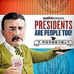 Ep. 5: Theodore Roosevelt | Alexis Coe,Elliott Kalan,H.W. Brands,Thomas Whittington,John Youngaitis