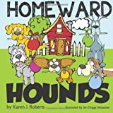 Homeward Hounds: Hopeful tales for a second chance, told by lovable hounds as they wait in the shelter for a new home.