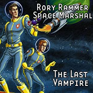 The Last Vampire (Dramatized): Rory Rammer, Space Marshal | [Ron N. Butler]