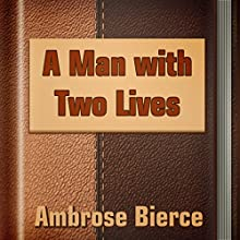 A Man with Two Lives (       UNABRIDGED) by Ambrose Bierce Narrated by Anastasia Bertollo