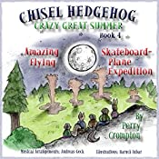 Chisel Hedgehog, Book 4: Amazing Flying Skateboard-Plane Expedition | Perry Crompton