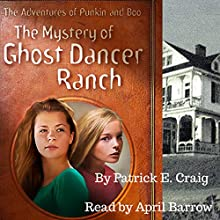The Mystery of Ghost Dancer Ranch: The Adventures of Punkin and Boo | Livre audio Auteur(s) : Patrick E. Craig Narrateur(s) : April Barrow