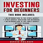 Investing for Beginners: An Introduction to the Stock Market, Stock Market Investing for Beginners, An Introduction to the Forex Market, Options Trading | David Nelson