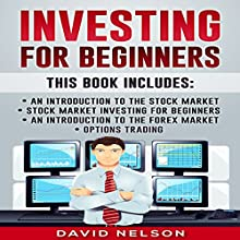 Investing for Beginners: An Introduction to the Stock Market, Stock Market Investing for Beginners, An Introduction to the Forex Market, Options Trading Audiobook by David Nelson Narrated by Mike Norgaard