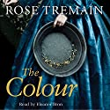 The Colour Audiobook by Rose Tremain Narrated by Eleanor Bron