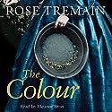 The Colour Hörbuch von Rose Tremain Gesprochen von: Eleanor Bron