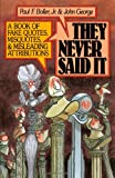 They Never Said It: A Book of Fake Quotes, Misquotes, and Misleading Attributions (0195064690) by Boller, Paul F.