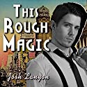 This Rough Magic: A Shot in the Dark Audiobook by Josh Lanyon Narrated by Jordan Murphy
