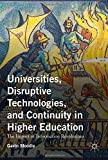 img - for Universities, Disruptive Technologies, and Continuity in Higher Education: The Impact of Information Revolutions book / textbook / text book