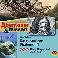 Das versunkene Piratenschiff: Henry Morgan und die Oxford (Abenteuer & Wissen) Hörbuch von Maja Nielsen Gesprochen von: Matthias Haase