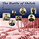 The Battle of Shiloh: A Step-by-Step Account of one of the Greatest Battles of the Civil War Audiobook by Jack L. Kunkel Narrated by Jack Kunkel