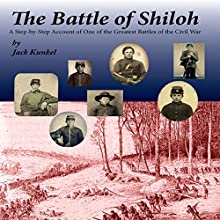 The Battle of Shiloh: A Step-by-Step Account of one of the Greatest Battles of the Civil War (       UNABRIDGED) by Jack L. Kunkel Narrated by Jack Kunkel