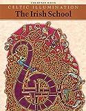 Celtic Illumination: The Irish School (Celtic Design)