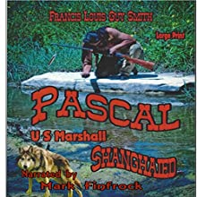Pascal US Marshall: Shanghaied: Volume 2 (       UNABRIDGED) by Francis Louis Guy Smith Narrated by Mark Finfrock