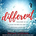 Different: The Story of an Outside-the-Box Kid and the Mom Who Loved Him Audiobook by Sally Clarkson, Nathan Clarkson Narrated by Nathan Clarkson, Rudy Sanda, Virginia Wolf