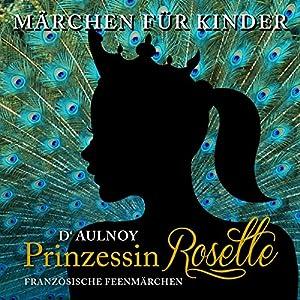 Prinzessin Rosette: Französische Feenmärchen (Märchen für Kinder) Hörbuch