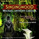 The Singingwood: The Chronicles of Abahrazha, Book 1 (       UNABRIDGED) by Michael Anthony Cariola Narrated by Cameron Beierle