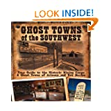 Ghost Towns of the Southwest: Your Guide to the Historic Mining Camps and Ghost Towns of Arizona and New Mexico...
