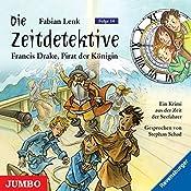 Sir Francis Drake, Pirat der Königin (Die Zeitdetektive 14) | Fabian Lenk