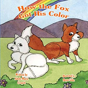 How the Fox Got His Color | [Adele Marie Crouch]