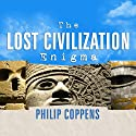 The Lost Civilization Enigma: A New Inquiry into the Existence of Ancient Cities, Cultures, and Peoples Who Pre-Date Recorded History (       UNABRIDGED) by Philip Coppens Narrated by David Drummond