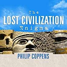 The Lost Civilization Enigma: A New Inquiry into the Existence of Ancient Cities, Cultures, and Peoples Who Pre-Date Recorded History Audiobook by Philip Coppens Narrated by David Drummond