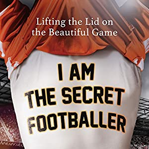 I Am The Secret Footballer Audiobook