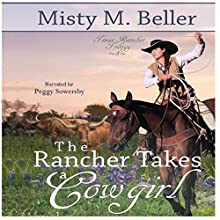 The Rancher Takes a Cowgirl: Texas Rancher Trilogy, Book 3 Audiobook by Misty M. Beller Narrated by Peggy Sowersby
