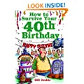 How to Survive Your 40th Birthday: The Complete Guide to Getting the Care You Need--And Avoiding Problems You Don't