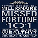 Missed Fortune 101: A Starter Kit to Becoming a Millionaire (       UNABRIDGED) by Douglas R. Andrew Narrated by Douglas R. Andrew