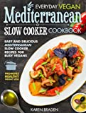 Everyday Vegan Mediterranean Slow Cooker Cookbook: Easy and Delicious Mediterranean Slow Cooker Recipes for Busy Vegans (Vegan Coookbook)