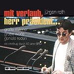 Mit Verlaub, Herr Präsident. Große Männer, grobe Worte, geniale Reden | Jürgen Roth