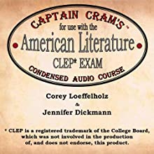 Captain Cram's Condensed Audio Course for Use with the American Literature CLEP Exam (       UNABRIDGED) by Corey Loeffelholz, Jennifer Dickmann Narrated by Corey Loeffelholz, Jennifer Dickmann