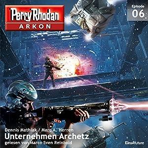 Unternehmen Archetz (Perry Rhodan Arkon 6) Hörbuch