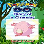 Pokemon Go: Diary of a Chansey: Unofficial Pokemon Book | Isabel Jones