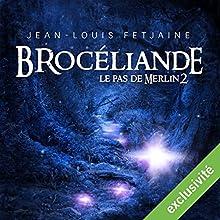 Brocéliande (Le pas de Merlin 2)   Livre audio Auteur(s) : Jean-Louis Fetjaine Narrateur(s) : Yves Mugler, Véronique Groux de Miéri