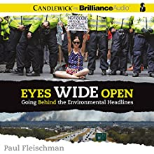 Eyes Wide Open: Going Behind the Environmental Headlines (       UNABRIDGED) by Paul Fleischman Narrated by Tom Parks