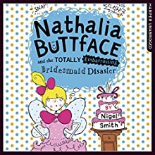 Nathalia Buttface and the Totally Embarrassing Bridesmaid Disaster: Nathalia Buttface Audiobook by Nigel Smith Narrated by Clare Corbett
