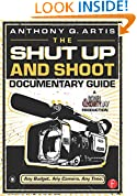 The Shut Up and Shoot Documentary Guide: A Down & Dirty DV Production: A Down and Dirty DV Production
