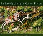 Le livre de chasse de Gaston Ph�bus