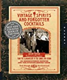 Vintage Spirits and Forgotten Cocktails: From the Alamagoozlum to the Zombie 100 Rediscovered Recipes and the Stories Behind Them