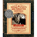 Vintage Spirits and Forgotten Cocktails: From the Alamagoozlum to the Zombie 100 Rediscovered Recipes and the Stories Behind Them ~ Ted Haigh